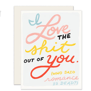 I Love The Shit Out Of You Card