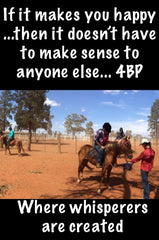If it makes you happy... then it doesn't have to make sense to anyone else.. 4BP Where whisperers are created