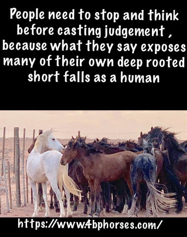 People need to stop and think before casting judgement, because what they say exposes many their own deep rooted short falls as a human