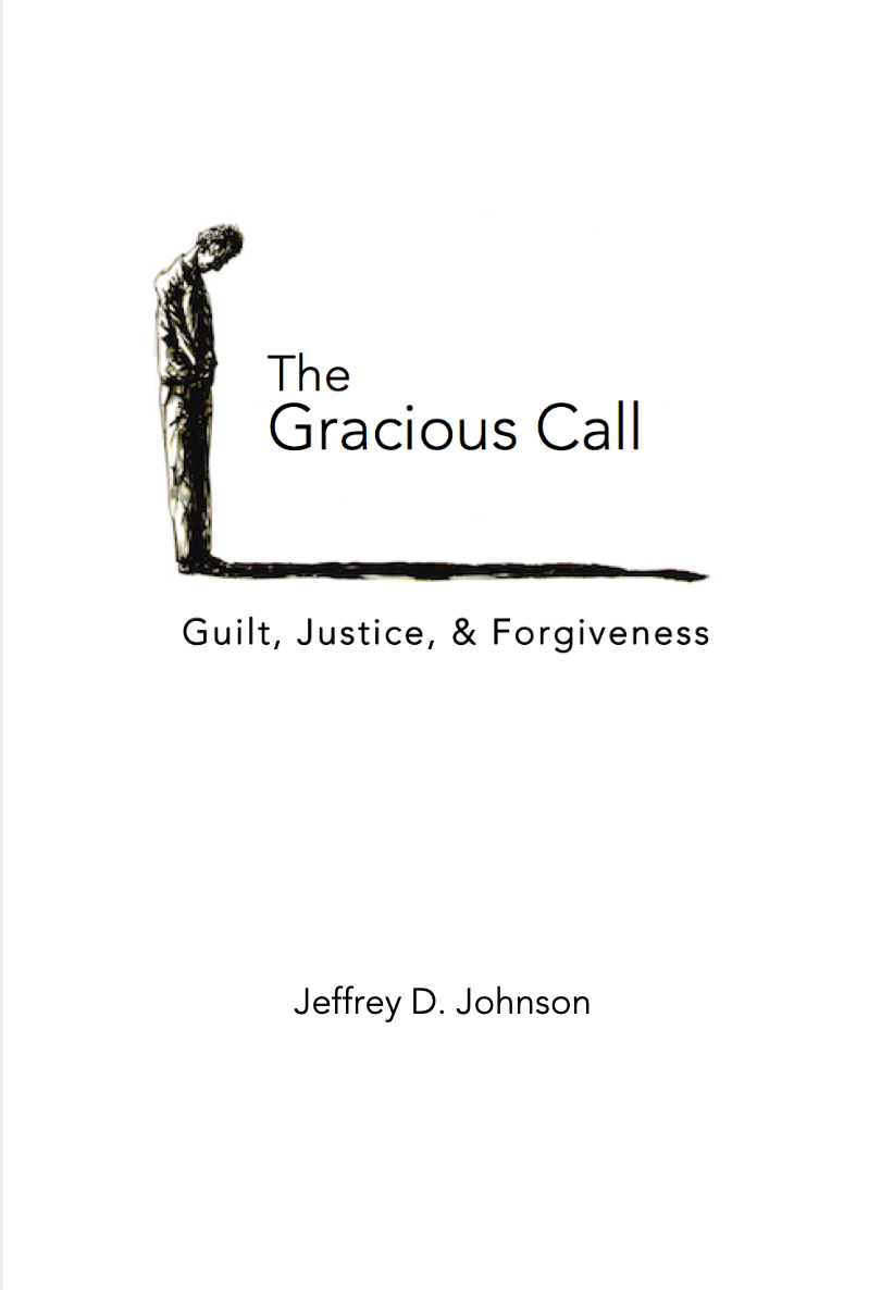 The Gracious Call: Guilt. Justice. Forgiveness