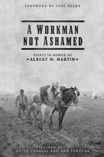 A Workman Not Ashamed: Essays in Honor of Albert N. Martin