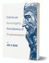 Calvin on Sovereignty, Providence, and Predestination