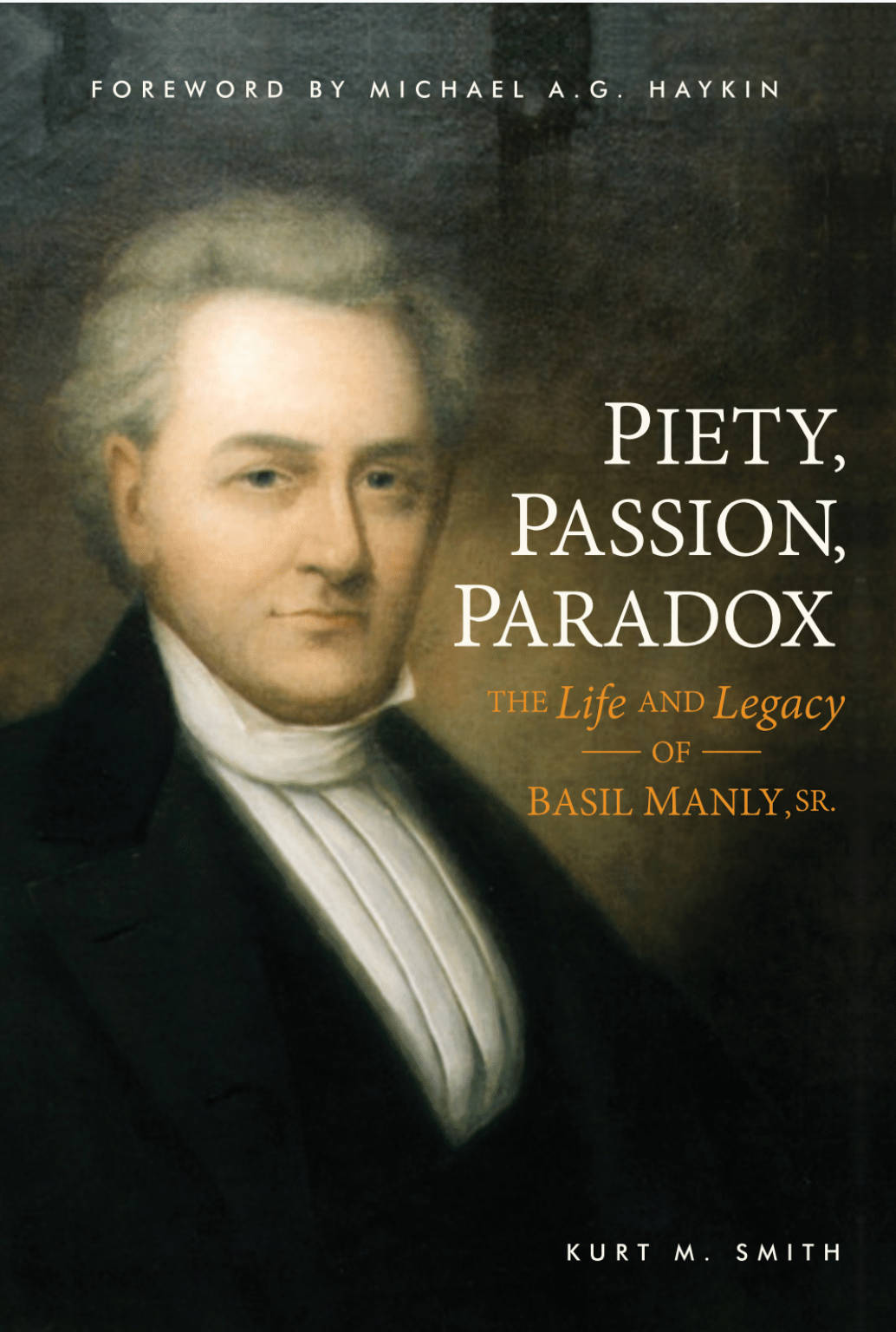 Piety, Passion, Paradox: The Life and Legacy of Basil Manly, SR