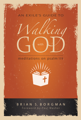 An Exile's Guide to Walking with God: Meditations on Psalm 119