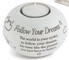 Said With Sentiment Follow Your Dream T Light Holder