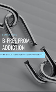 B-Free Addiction Recovery Workbook