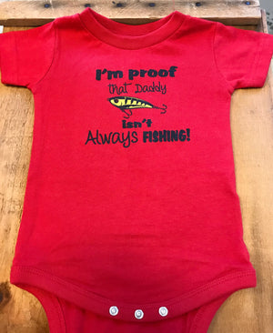I'm Proof that Daddy isn't Always Fishing! Onesie