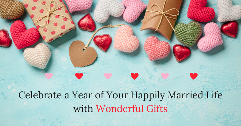 Celebrate a Year of Your Happily Married Life with Wonderful Gifts