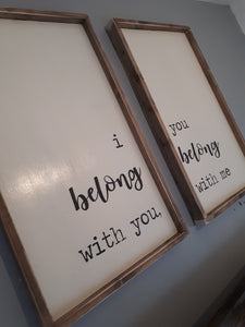 "LARGE SIGN - ""I BELONG WITH YOU, YOU BELONG WITH ME"""