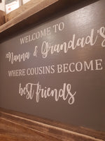 "WELCOME TO NANNA & GRANDAD'S, WHERE COUSINS BECOME BEST FRIENDS"" SIGN"