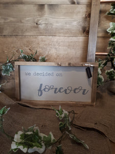 """WE DECIDED ON FOREVER"" SIGN"
