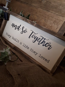 """AND SO TOGETHER THEY BUILT A LIFE THEY LOVED"" SIGN"