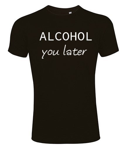 Oh Meneer T-shirt - Alcohol you later