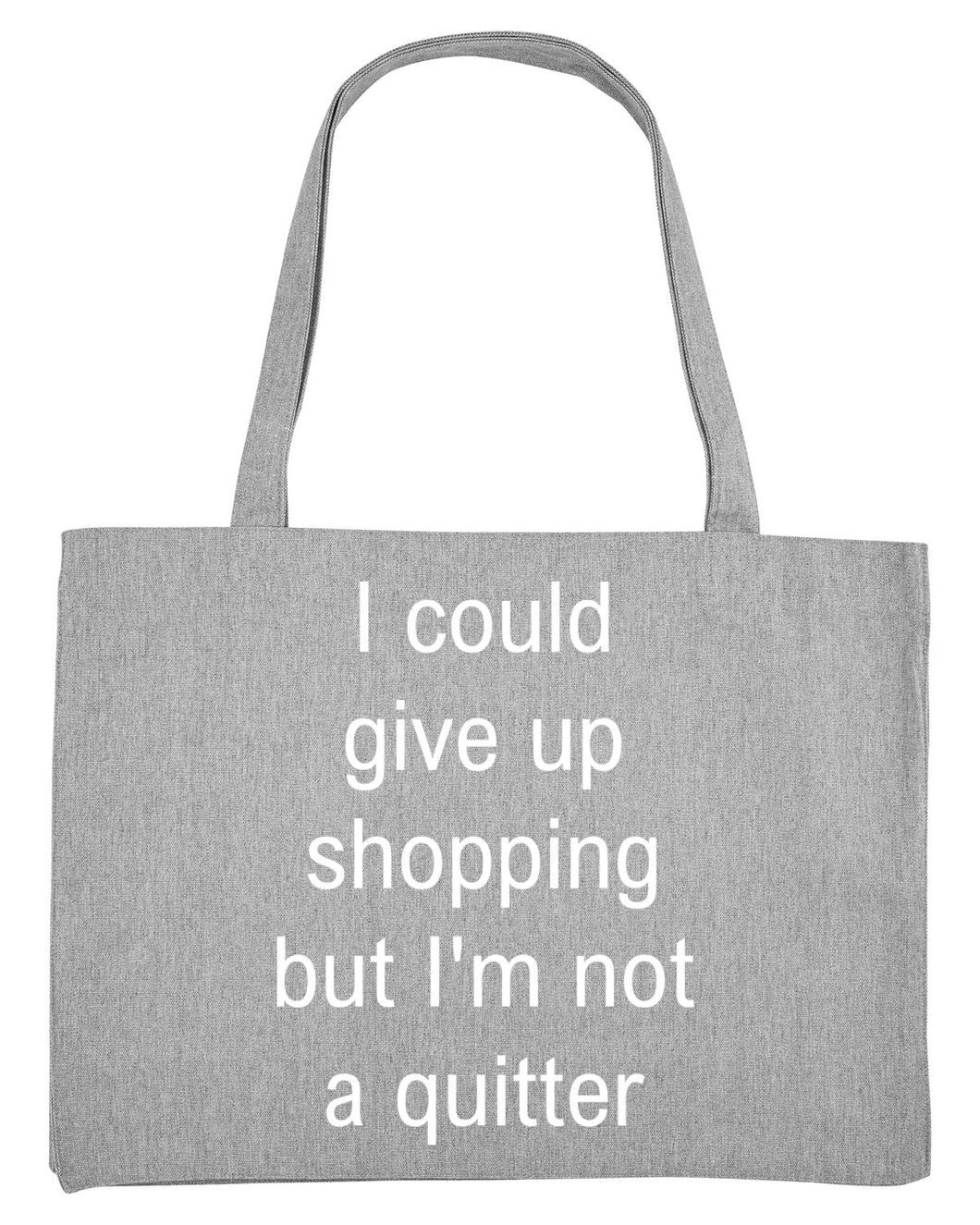 Tote bag - I could give up shopping but I'm not a quitter