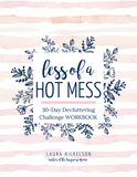 Less of a Hot Mess 30-Day Decluttering Challenge Workbook & E-mails