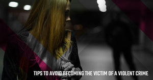 6 Tips to Avoid Becoming the Victim of a Violent Crime: Tips 1-3
