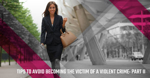6 Tips to Avoid Becoming the Victim of a Violent Crime: Tips 4-6