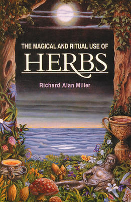 Magical and Ritual Use of Herbs by Miller, R