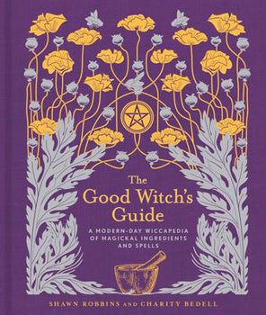 Good Witch's Guide (Hardcover) A Modern-Day Wiccapedia of Magickal Ingredients and Spells