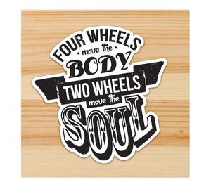 Four Wheels Move the Body Two wheels Move the Soul Motorcycle Sticker