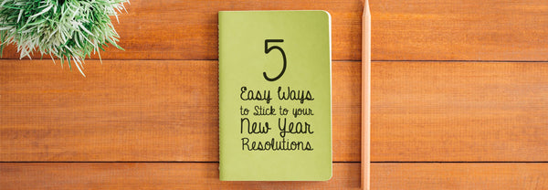 5 Easy Ways to Stick to your New Year Resolutions