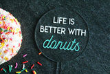 life is better with donuts acrylic cake topper | CHOOSE YOUR COLOR | birthday party | sprinkles | dessert table | treat | donut wall