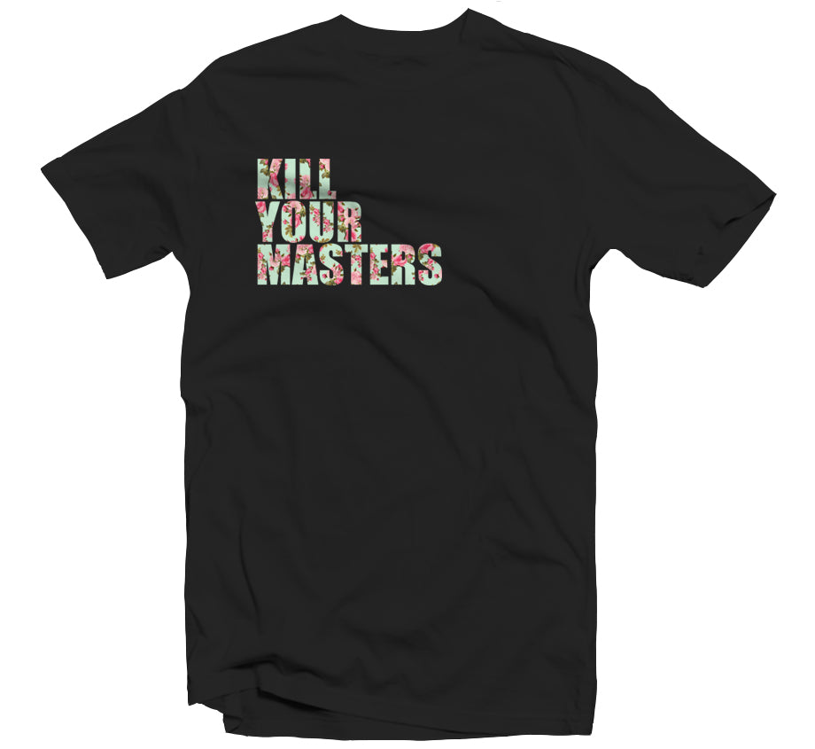 Kill Your Masters - Floral T-shirt