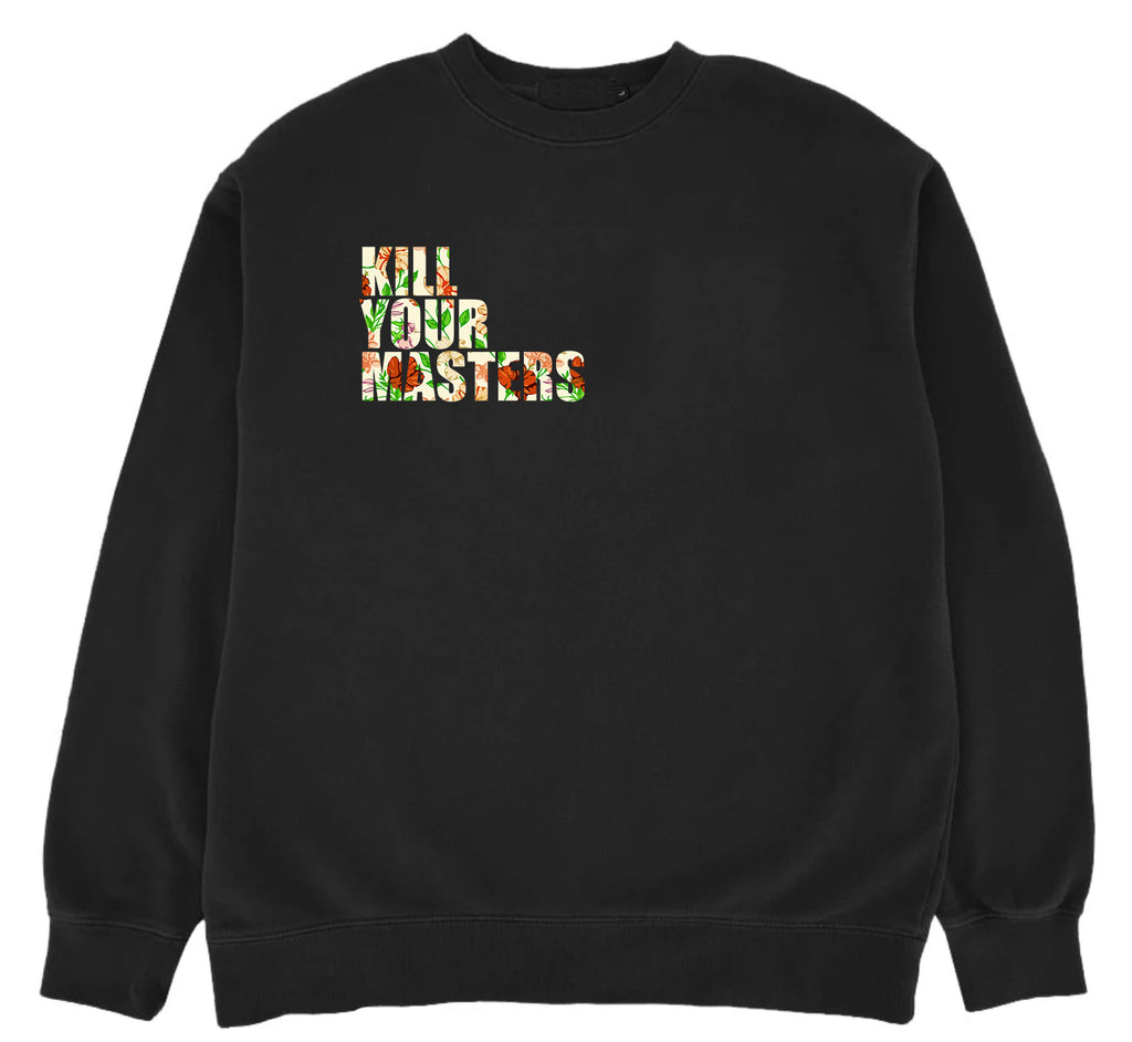 Kill Your Masters Crewneck (Vintage Floral)