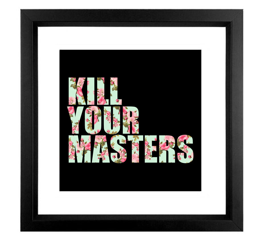 Kill Your Masters - Fine Art Print (Framed)