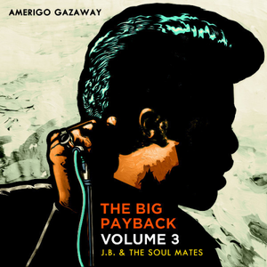Amerigo Gazaway / The Big Payback Vol. 3 / J.B. & The Soul Mates (Radio Edits)