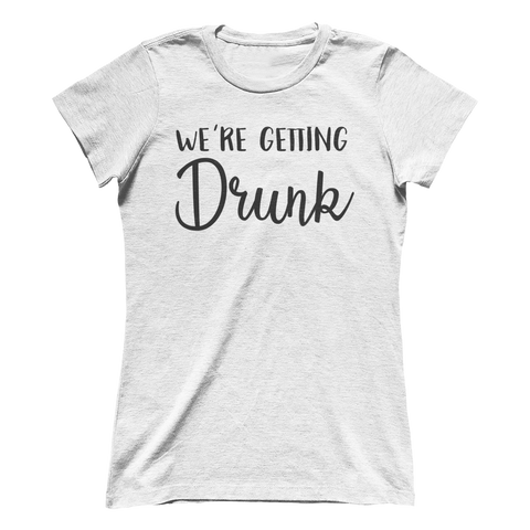 We're Getting Drunk White Crew Tee
