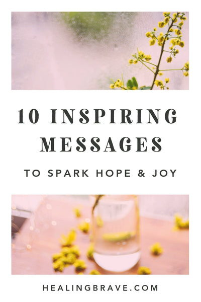 10 Short Inspiring Messages to Spark Hope & Joy – Healing Brave
