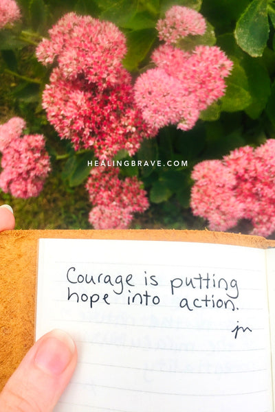 Courage is not knowing what comes next and stepping forward, hands unclenched, right into it.