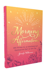 Morning Affirmations: 200 Phrases for an Intentional and Openhearted Start to Your Day, by Jennifer Williamson