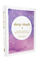 Sleep Rituals: 100 Practices for a Deep and Peaceful Sleep, by Jennifer Williamson