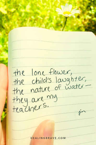 The lone flower, the child's laughter, the nature of water — they are my teachers.