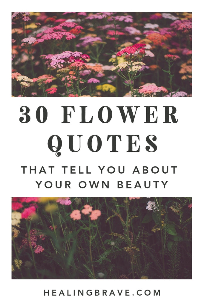 Flowers are symbols of hope. They grow out of dark, cold places after such a long time. Read these flower quotes. They'll remind you that you, too, are part of the beauty of the world. That you, too, can reach for the light, even after everything you've been through.