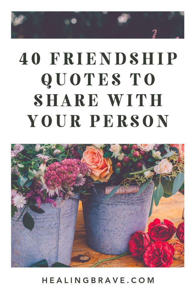 Celebrate your person today by sharing with them one of these friendship quotes. Because: they're your person! And life is better because they're here.