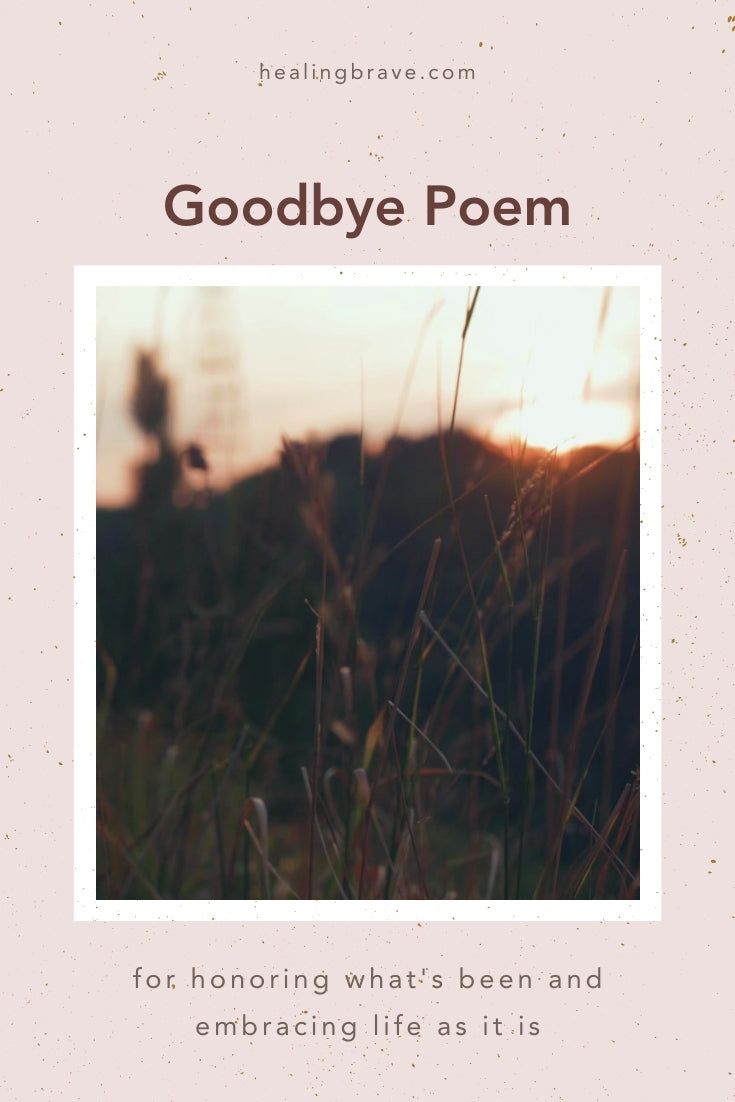 It's hard to say goodbye: to someone you love, to who you used to be, to how life used to be. Whether you're saying goodbye to a person, a whole year (2020) or something from the past you don't need anymore, I hope this poem lets you know that it's OK to be right where you are. It's OK to be human instead of perfect.