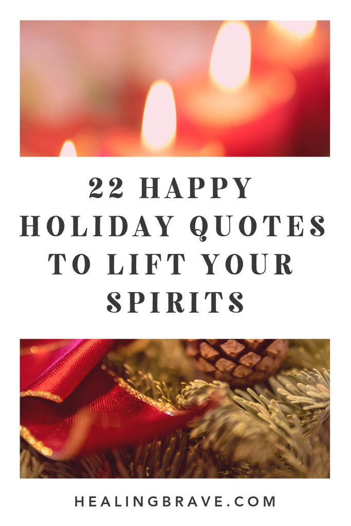 Every day is a gift, not a guarantee, no matter the holiday you celebrate or the rituals you believe in. Celebrate the miracle of being alive today, of having the chance to love and be loved, with these happy holiday quotes.