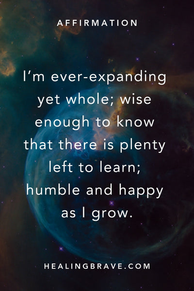 Learning is a gift, even when pain is our teacher. Try leaving more room in your life to breathe. Be teachable, and know you don't need to know all the answers. Read this affirmation to help you keep learning and hoping and loving, even after everything.
