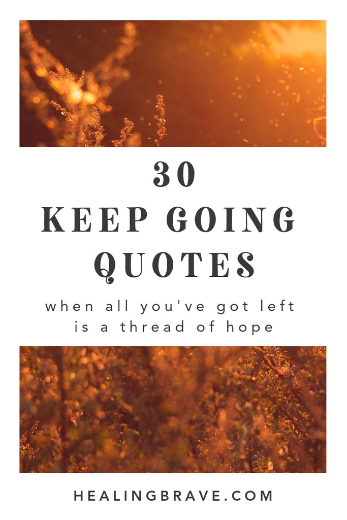 You're here and you're breathing and it's still your turn. If you feel like there's no more hope left for you, read these keep going quotes. They'll help you change the memory of the past and the confusion of the present into new hope for the future.