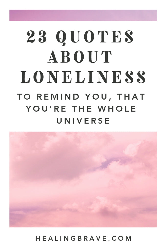 You're never truly alone because all life is so intricately connected to the various expressions of itself. You're part of life and you ARE life. You're part of the universe that's also inside of you. Read these loneliness quotes to remember: you belong to everything because you are, at your core, everything.