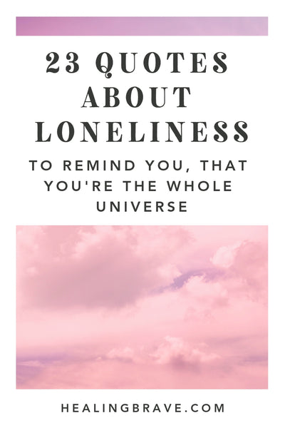 23 Loneliness Quotes Thatll Remind You Youre The Whole Universe