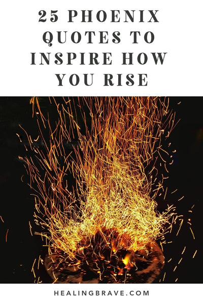 25 Phoenix Quotes To Inspire How You Rise After Your World Falls