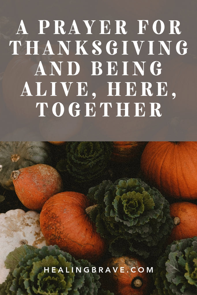 This isn't necessarily for the holiday, Thanksgiving, but now is as good a time as any to give thanks. Thanks for being alive, thanks for being together -- even if we're only together in spirit. This prayer for thanksgiving is short and sweet. Read it at the table or just keep the words close to your heart.