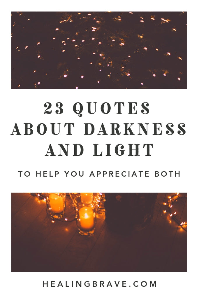 23 Quotes About Darkness And Light To Help You Appreciate Both Healing Brave