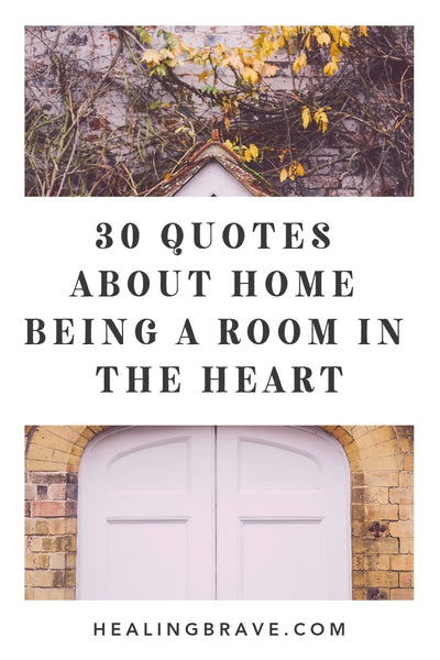 quotes about home being a room in the heart healing brave