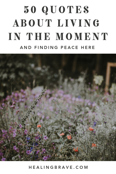 50 Quotes About Living In The Moment And Finding Peace Here