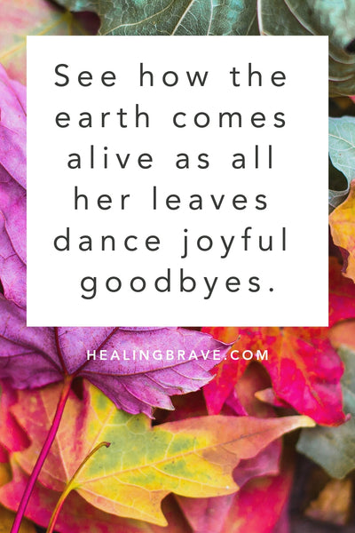 As the trees start to let go of their leaves, invite wonder back into your heart. For a start, read these autumn quotes. Change can be beautiful, full of hope and the magic of a new beginning. Honor this time and take your time. Feel the spirit of the season living through you.
